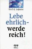 Lejeune, Erich J.: Lebe ehrlich - werde reich!.
