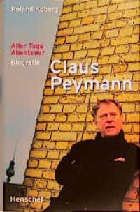 Koberg, Roland und Henrike Thomsen. Claus Peymann - Aller Tage Abenteuer. 1