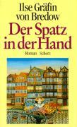 Bredow, Ilse Gräfin von. Der Spatz in der Hand.