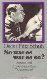Schuh, Oscar Fritz: So war es - war es so?.