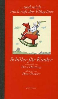 Härtling, Peter (Hrsg.) und Hans (Illustrator) Traxler. ... und mich - mich ruft das Flügeltier. Schiller für Kinder 1