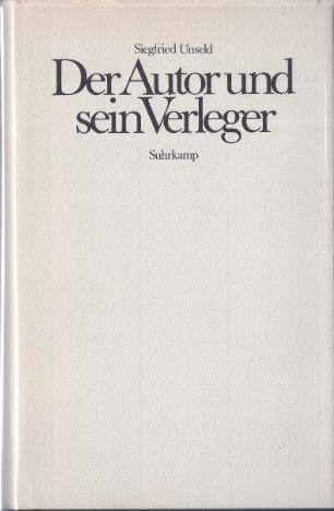 Unseld, Siegfried. Der Autor und sein Verleger.