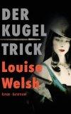 Welsh, Louise: Der Kugeltrick.