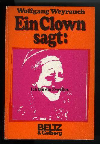 Weyrauch, Wolfgang. Ein Clown sagt: Ich bin ein Zweifler.
