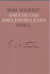 Nietzsche, Friedrich. Böse Weisheit. Sprüche und Sprüchwörtliches [!]. Pfeile.