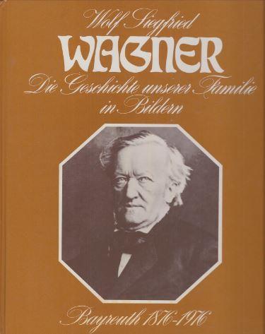 Wagner, Wolf Siegfried. Die Geschichte unserer Familie in Bildern.