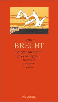 """Brecht, Bertolt und Wolfgang [Hrsg.] Jeske. """"Sieh jene Kraniche in großem Bogen ..."""" : Geschichten - Aphorismen - Gedichte."""