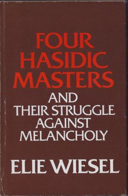 Wiesel, Elie. Four Hasidic Masters and Their Struggle Against Melancholy.