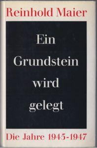 Maier, Reinhold. Ein Grundstein wird gelegt.