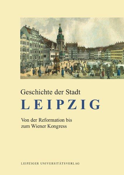 Döring, Detlef und Uwe John. Geschichte der Stadt Leipzig.