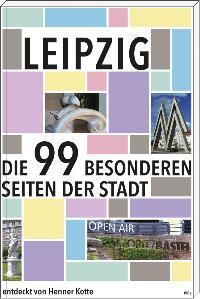 Kotte, Henner. Leipzig - Die 99 besonderen Seiten der Stadt.