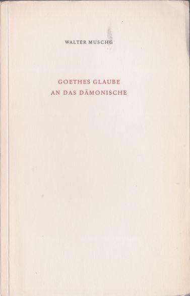 Muschg, Walter. Goethes Glaube an das Dämonische.