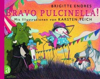 Endres, Brigitte und Karsten (Illustrator) Teich. Bravo Pulcinella!