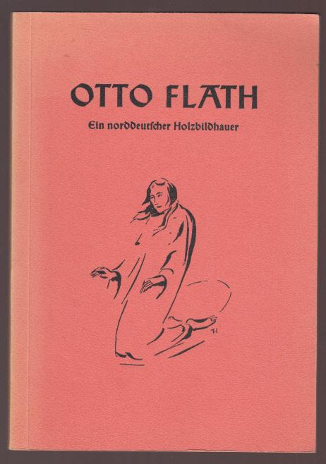 Otto Flath. Ein norddeutscher Holzbildhauer (signiert von Otto Flath) - Rudolph Jacoby