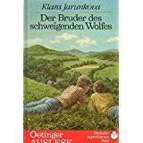 Klara Jarunkova Der Bruder des schweigendes Wolfes. ( Ab 12 J.)