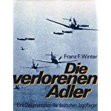 Winter, Franz F - WIDMUNG; SIGNATUR DES AUTORS) Die verlorenen Adler: Eine Dokumentation der deutschen Jagdflieger