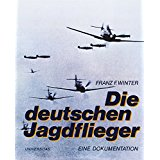Winter, Franz F - WIDMUNG; SIGNATUR DES AUTORS) Die deutschen Jagdflieger: Eine Dokumentation d. dt. Jagdflieger.(WIDMUNG; SIGNATUR DES AUTORS)