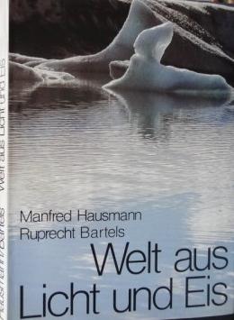 Hausmann, Manfred; Bartels, Ruprecht Welt aus Licht und Eis