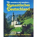 Bücken, Hubert [Hrsg.] und Veronica [Mitverf.] Carstens Wir wandern, wir wandern ... Romantisches Deutschland. Die schönsten Wanderwege. Volkslieder mit Noten.