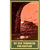 KARL MAY BIBLIOTHEK Bei den Trümmern von Babylon Band 27, Reiseerzählung