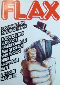 Frank, Karlhans [Hrsg.] Flax : Ecksackte und verrückte Handreichungen zum besseren Verständnis einer unsinnigen Welt.