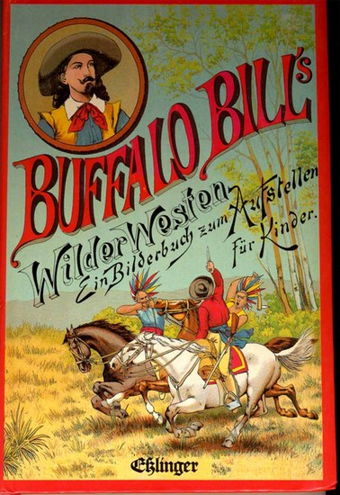 (Cody), William F.): Buffalo Bill's Wilder Westen. - sechs dreidimensionale Stehaufbilder.