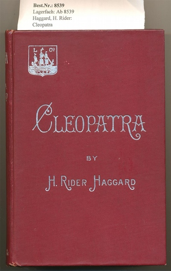 Haggard, H. Rider: Cleopatra - Being an Account of the Fall and Vengeance of Harmachis, the Royal Egyption, as Set Forth By His Own Hand.