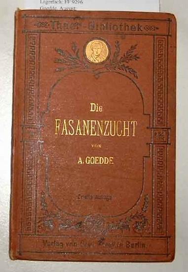 Goedde, August: Die Fasanenzucht.