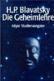 Blavatsky, Helena Petrovna: Die Geheimlehre : die Synthese von Wissenschaft, Religion und Philosophie. - Adyar-Studienausgabe.