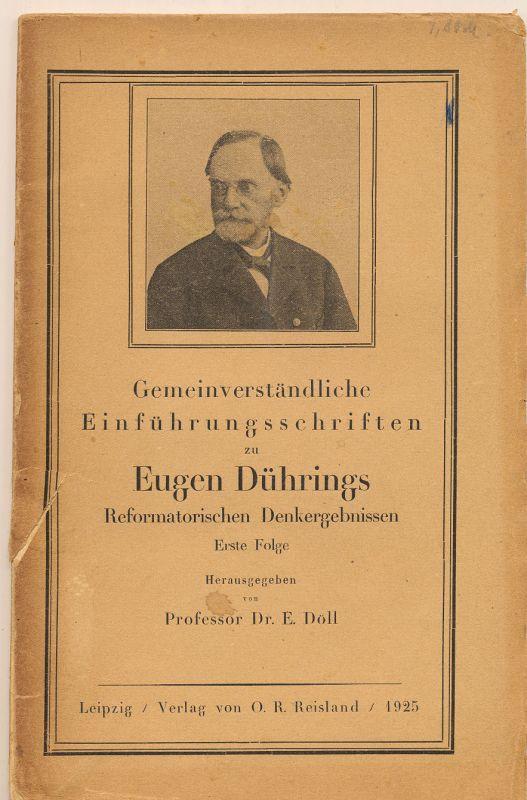 Döll, Emil, Dr. Prof. (Hrg.): Gemeinverständliche Einführungsschriften zu Eugen Dührings reformatischen Denkergebnissen. - Erste Folge.