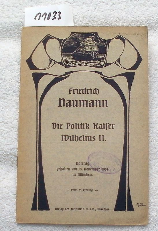 Naumann, Friedrich: Die Politik Kaiser Wilhelms II. - Vortrag, gehalten am 19. Nov. 1903 in München.