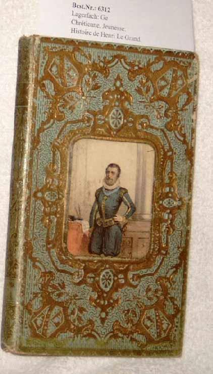 Perefixe, Hardouin de: Histoire de Henri Le Grand. - Roi de France et de Navarre d`après Hardouin de Péréfixe.
