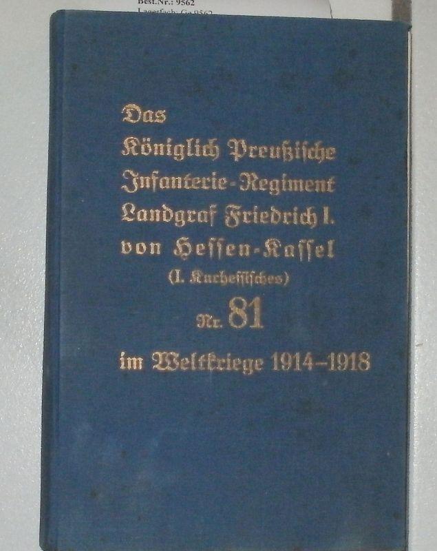 schwalm, Otto und Obstltn. a. D. Ahlers: Das Königlich-Preußische Infanterie-Regiment Landgraf Friedrich I. von Hessen-Kassel (I. Kurhessisches) Nr. 81 im Weltkrieg 1914 - 1918.