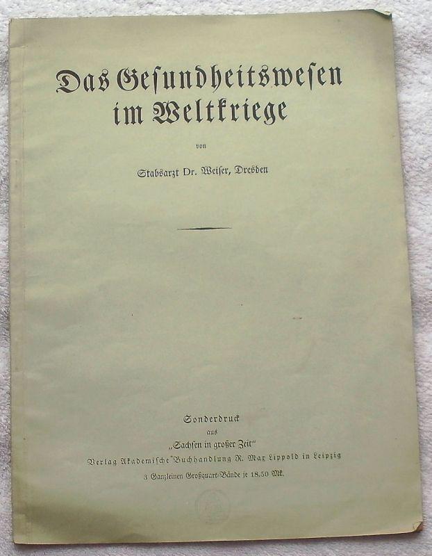 Weiser, Dr., Stabsarzt: Das Gesundheitswesen im Weltkriege.