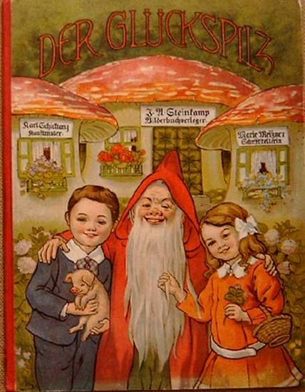 Schicktanz, Karl (Kunstmaler) und Marie (Schriftstellerin) Meißner: Der Glückspilz. - Ein neues Märchen.
