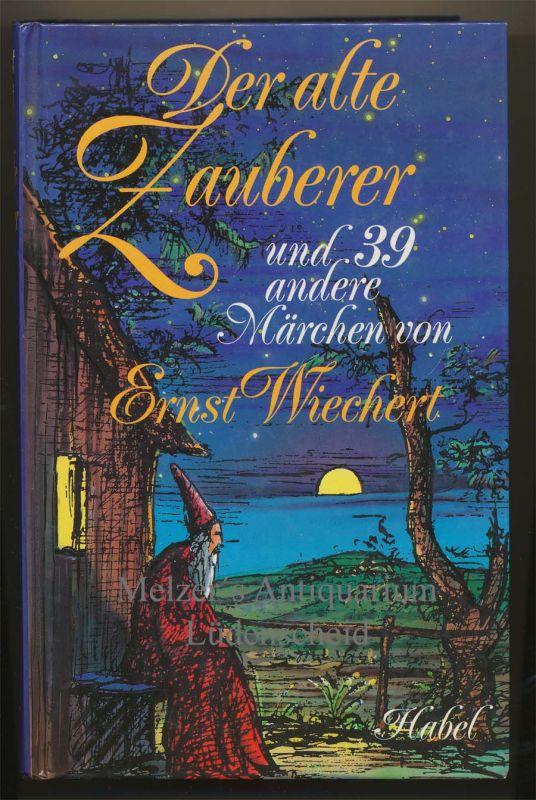 Wiechert, Ernst: Der alte Zauberer und 39 andere Märchen.