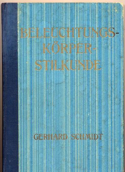 Schmidt, Gerhard, Dr.: Beleuchtungskörper-Stilkunde. - Ein Leitfaden.