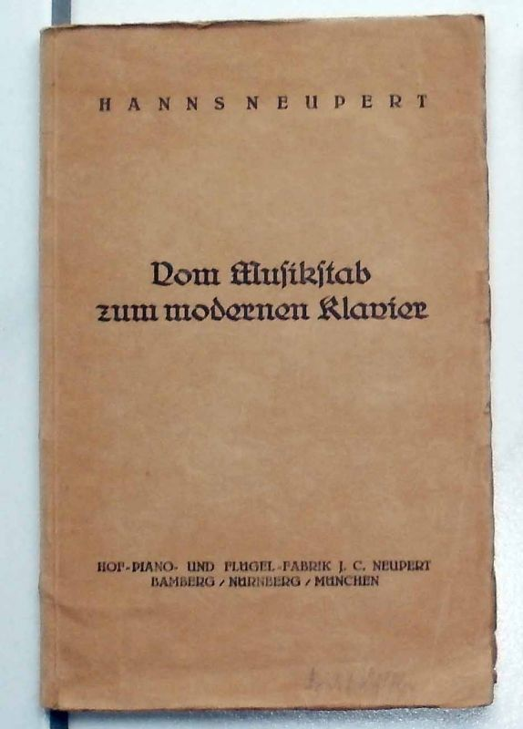 Neupert, Hanns: Vom Musikstab zum modernen Klavier. - Eine Entwicklungsgeschichte der Klavierinstrumente.