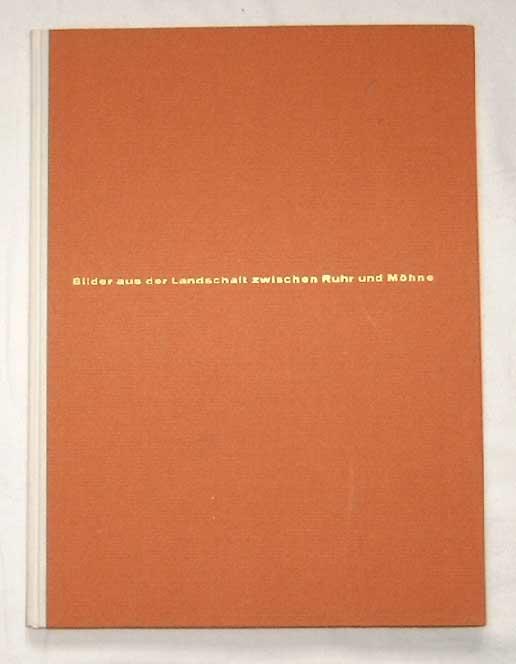 Renger-Patzsch, Albert: Bilder aus der Landschaft zwischen Ruhr und Möhne. - Ein Bildband von Albert Renger-Patzsch mit einer Einführung von Helene Henze.