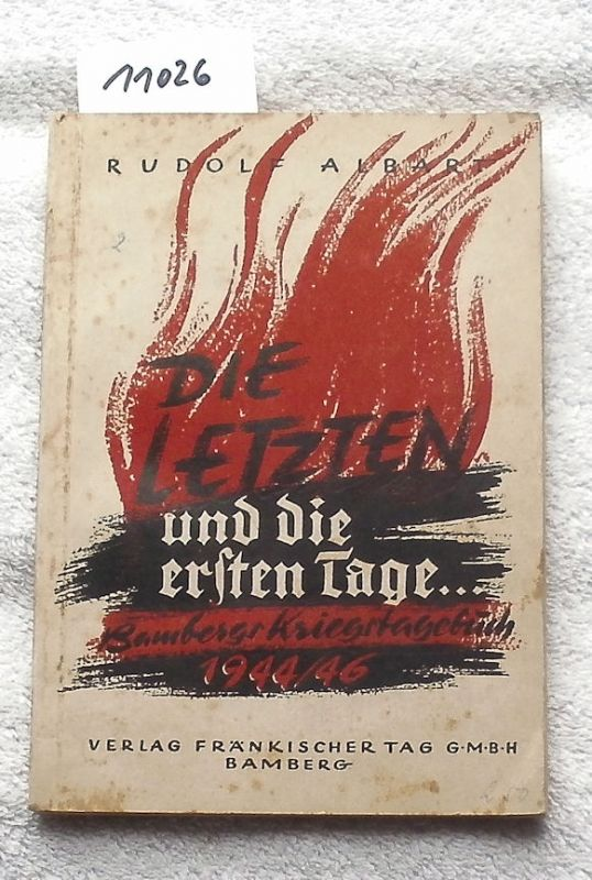 Albart, Rudolf: Die letzten und die ersten Tage... - Bambergs Kriegstagebuch 1944/46