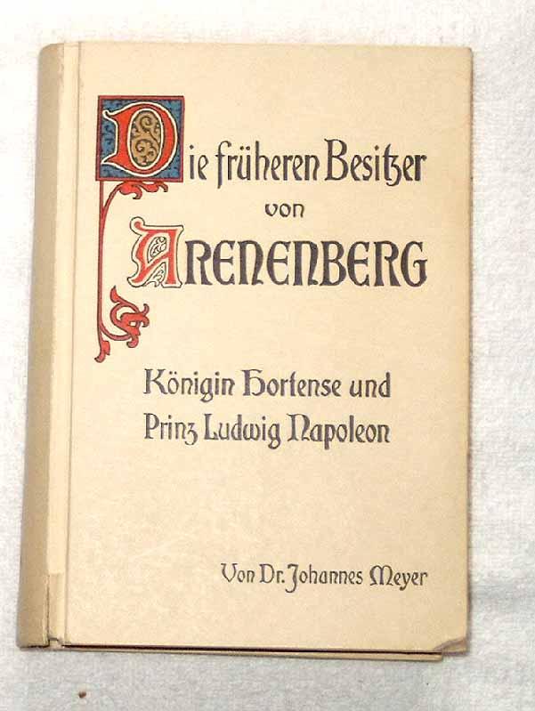 Meyer, Johannes, Dr.: Die früheren Besitzer von Arenenberg. - Königin Hortense und Prinz Ludwig Napoleon. - nach den Quellen bearbeitet.