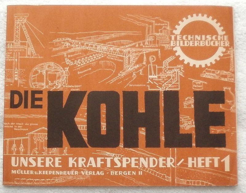 Micke, Karl-Ernst: Die Kohle - Unsere Kraftspender Heft 1.
