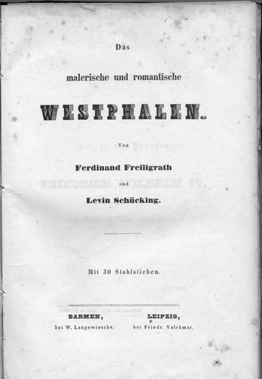Schücking, Levin und Ferdinand Freiligrath: Das malerische und romantische Westfalen. - Beigebunden: L. WIESE Westphälische Volkssagen in Liedern.