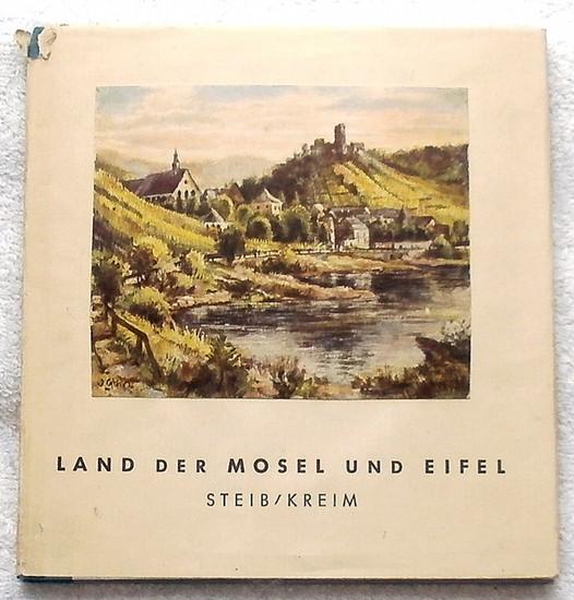 Steib, Josef und Franz Kreim: Land der Mosel und Eifel. - Land der Mosel und Eifel / Nach Radierungen und Ölbildern von Josef Steib / Worte: Dr. Franz Kreim.