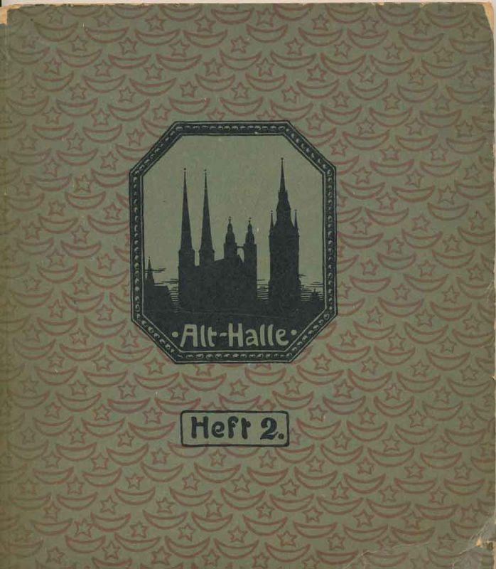Volkmann, Hans von: Alt-Halle. - Verschwundenes und Erhaltenes aus der alten Salzstadt an der Saale, Heft 2.