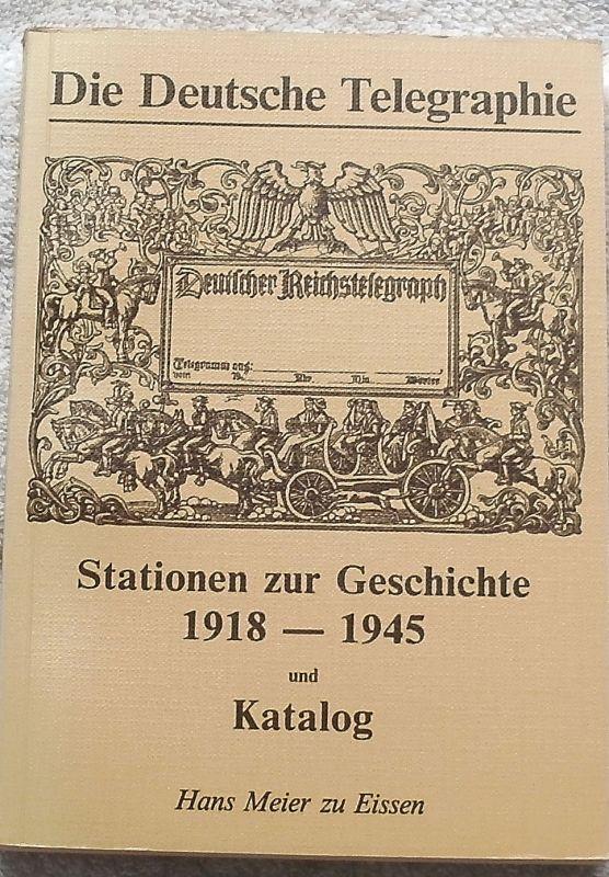 Meier zu Eissen, Hans: Die deutsche Telegraphie - Stationen zu ihrer Geschichte 1918 - 1945 und Katalog der Telegramme.