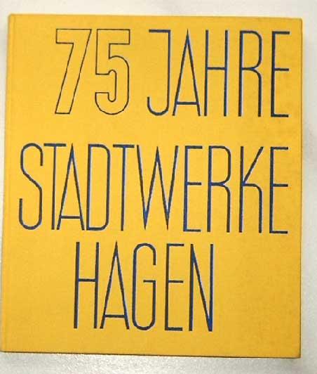 75 Jahre Stadtwerke Hagen. Zugleich ein Beitrag zur Hagener Kommunalgeschichte.
