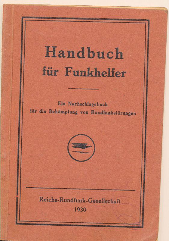 Handbuch für Funkhelfer. - Ein Nachschlagebuch für die Bekämpfung von Funkstörungen.