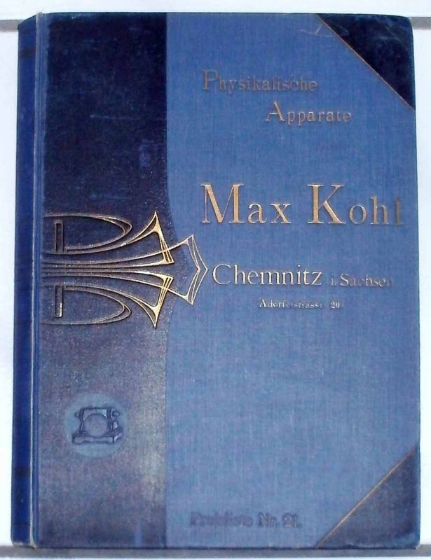 Kohl, Max (Firma): Physikalische Apparate - Physical Apparatus - Appareils de Physique. - Preisliste Nr. 21.