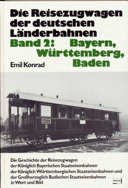 Konrad, Emil: Die Reisezugwagen der deutschen Länderbahnen. - Band 2: Band 2: Bayern, Württemberg, Baden